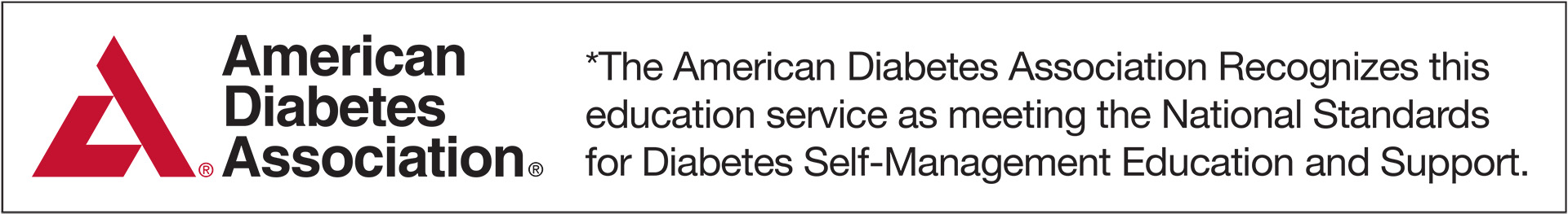 The American Diabetes Association Recognizes this education service as meeting the National Standards for Diabetes Self-Management Education and Support.